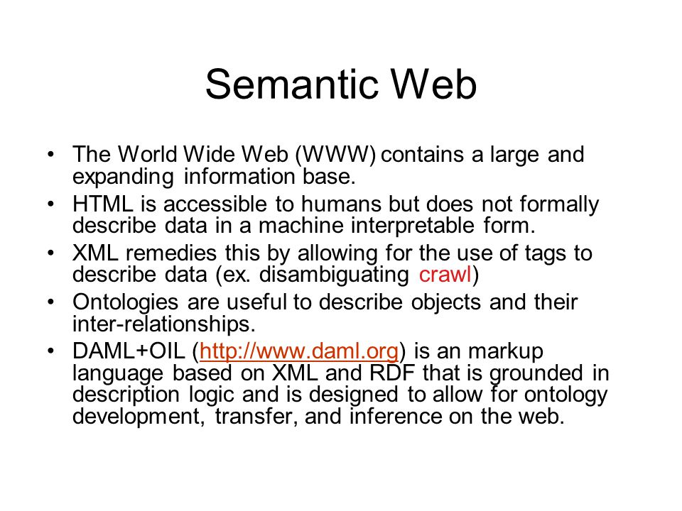 Semantic Web The World Wide Web (WWW) contains a large and expanding information base.