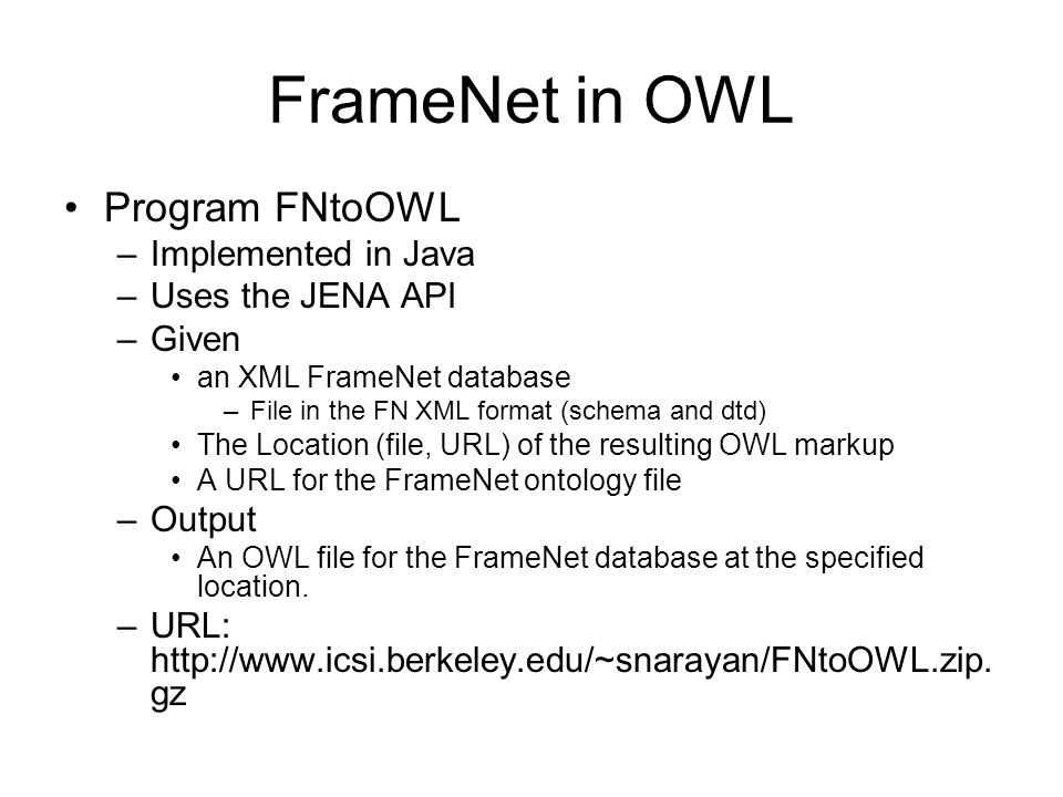 FrameNet in OWL Program FNtoOWL Implemented in Java Uses the JENA API