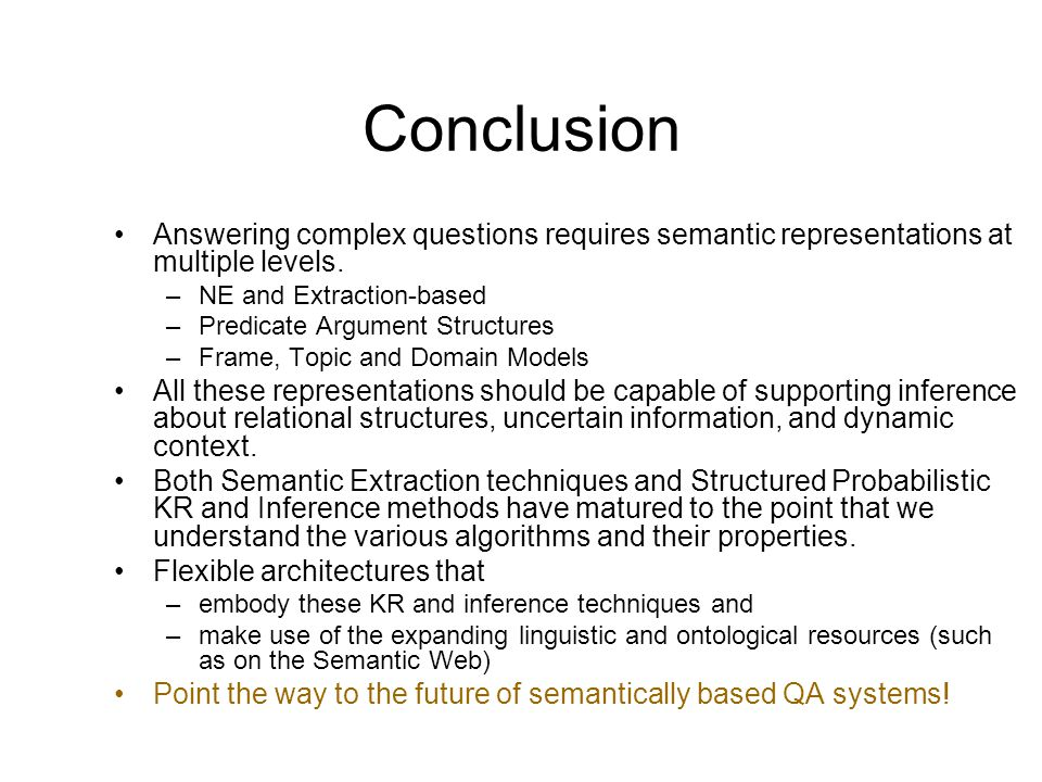 Conclusion Answering complex questions requires semantic representations at multiple levels. NE and Extraction-based.