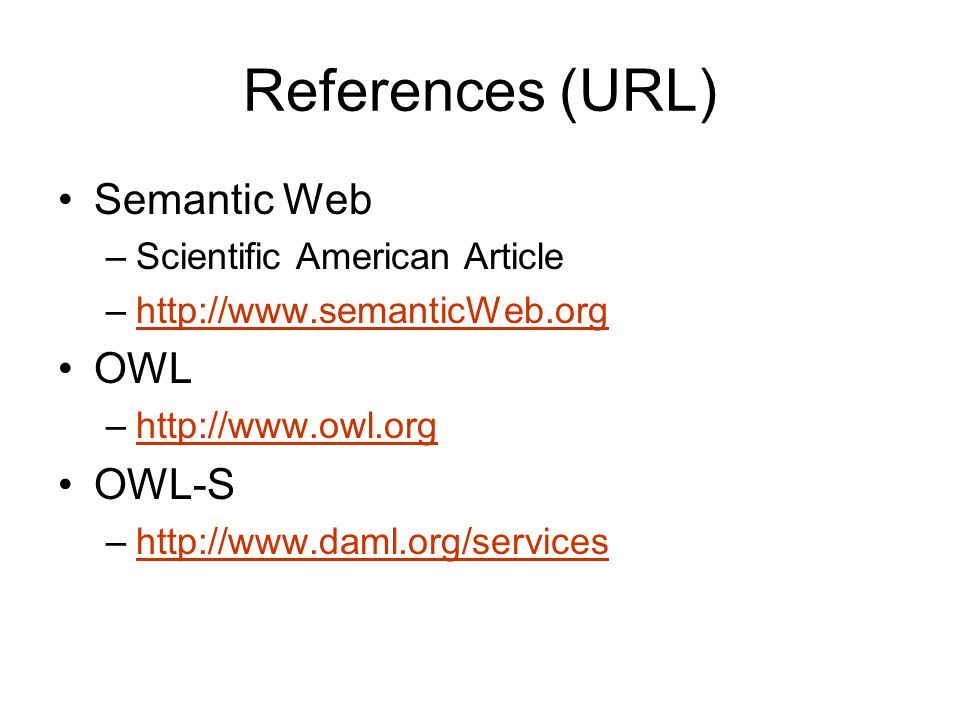 References (URL) Semantic Web OWL OWL-S Scientific American Article