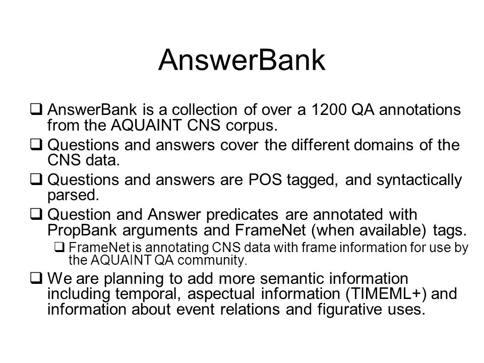 AnswerBank AnswerBank is a collection of over a 1200 QA annotations from the AQUAINT CNS corpus.