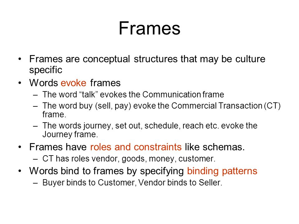 Frames Frames are conceptual structures that may be culture specific
