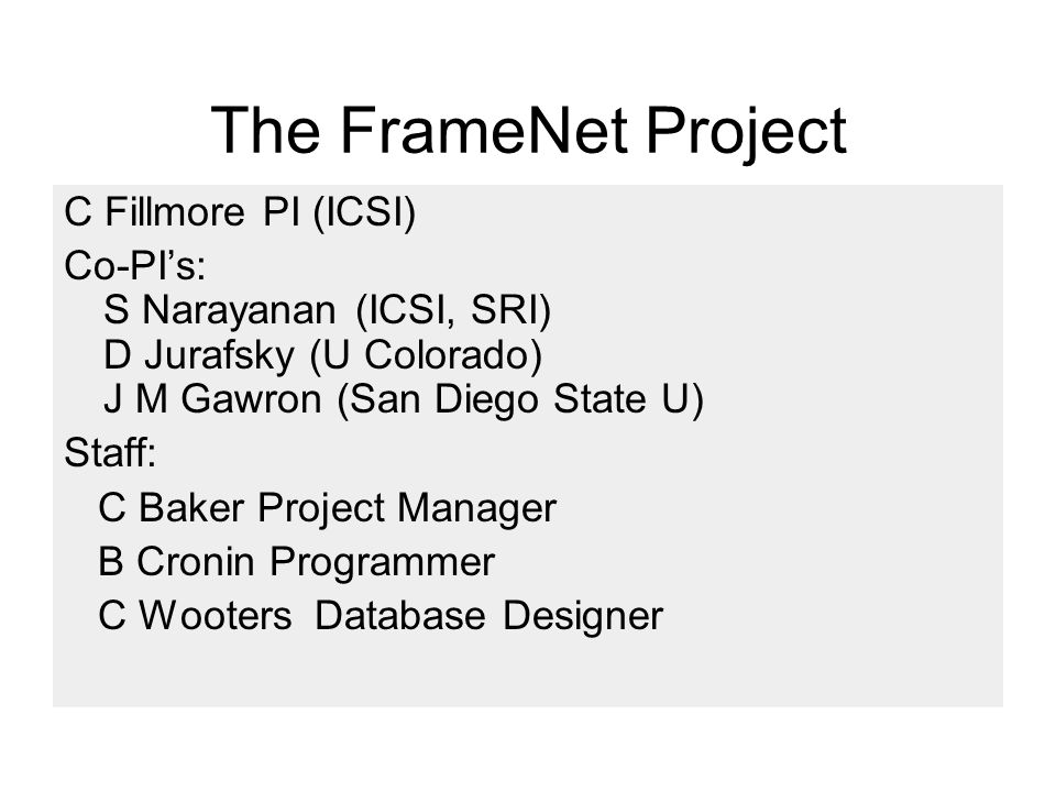 The FrameNet Project C Fillmore PI (ICSI)