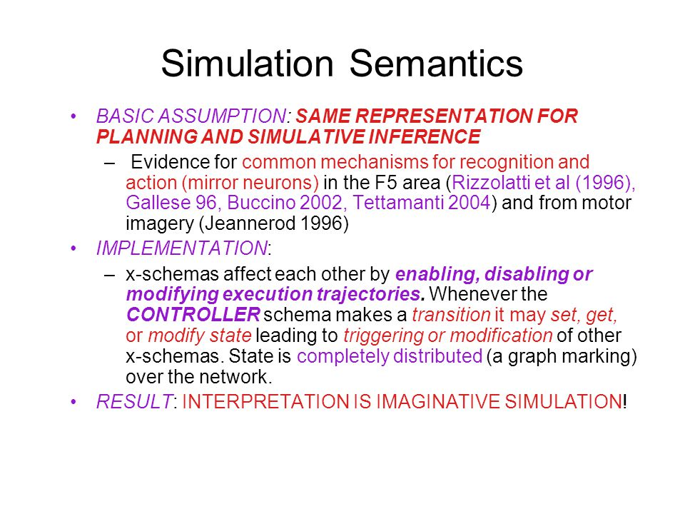 Simulation Semantics BASIC ASSUMPTION: SAME REPRESENTATION FOR PLANNING AND SIMULATIVE INFERENCE.