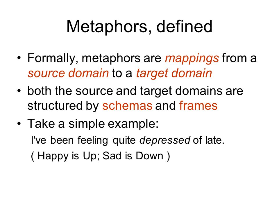 Metaphors, defined Formally, metaphors are mappings from a source domain to a target domain.