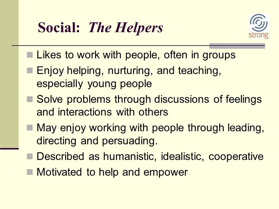 Social: The Helpers Likes to work with people, often in groups