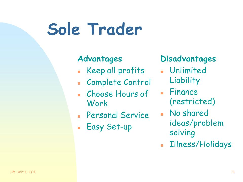 Sole Trader Advantages Keep all profits Complete Control