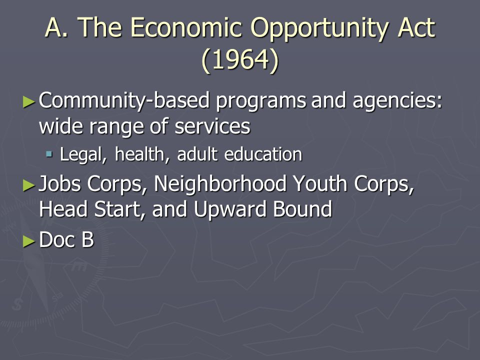A. The Economic Opportunity Act (1964)