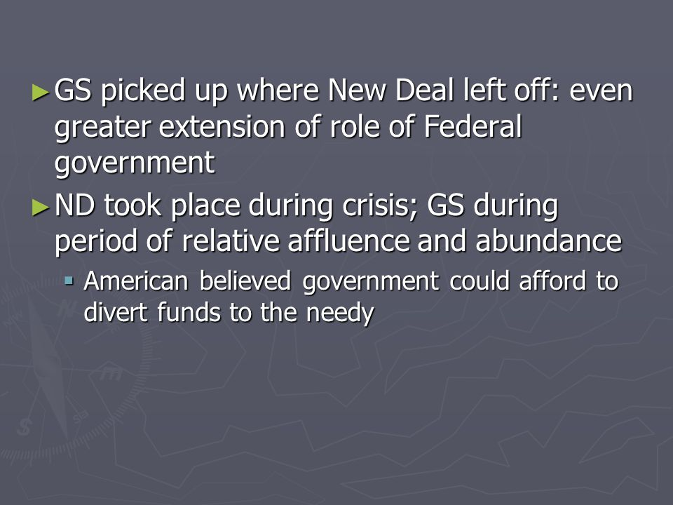 GS picked up where New Deal left off: even greater extension of role of Federal government