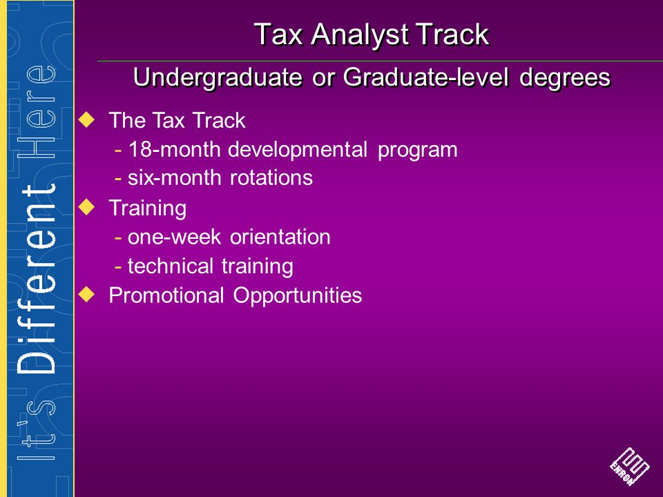Tax Analyst Track Undergraduate or Graduate-level degrees