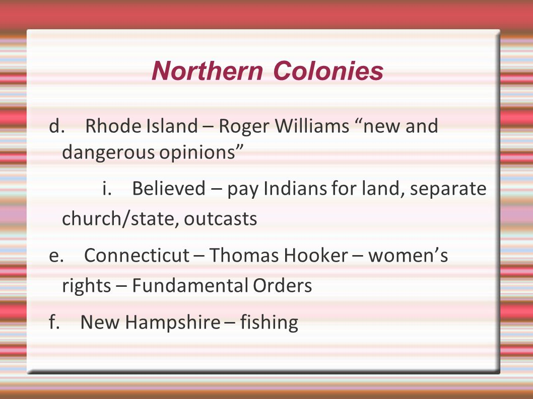 Northern Colonies d. Rhode Island – Roger Williams new and dangerous opinions