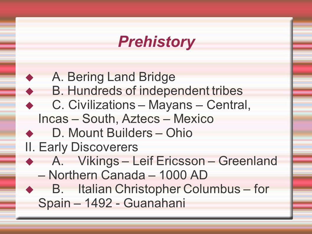 Prehistory A. Bering Land Bridge B. Hundreds of independent tribes