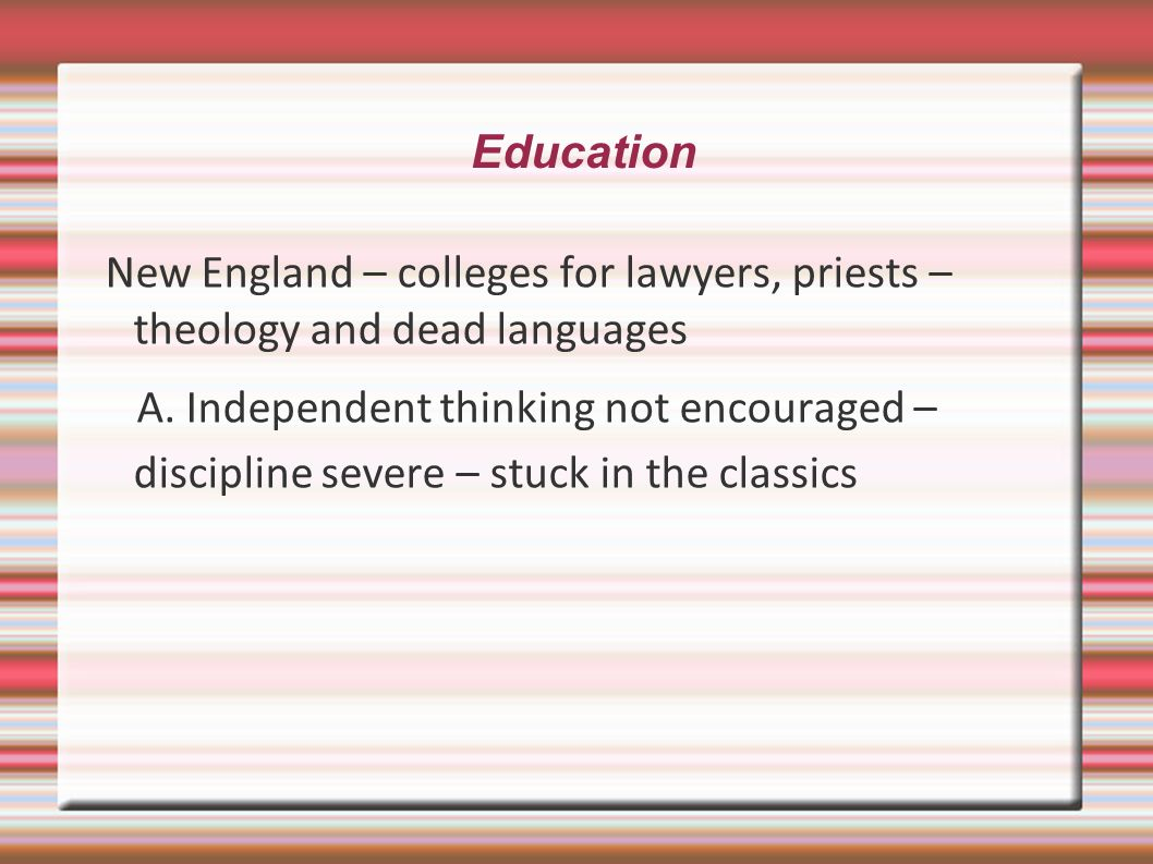 Education New England – colleges for lawyers, priests – theology and dead languages.