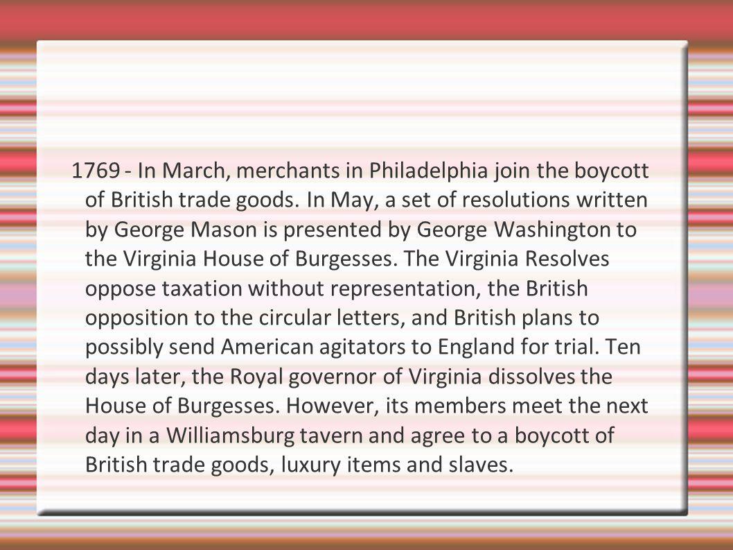 1769 - In March, merchants in Philadelphia join the boycott of British trade goods.