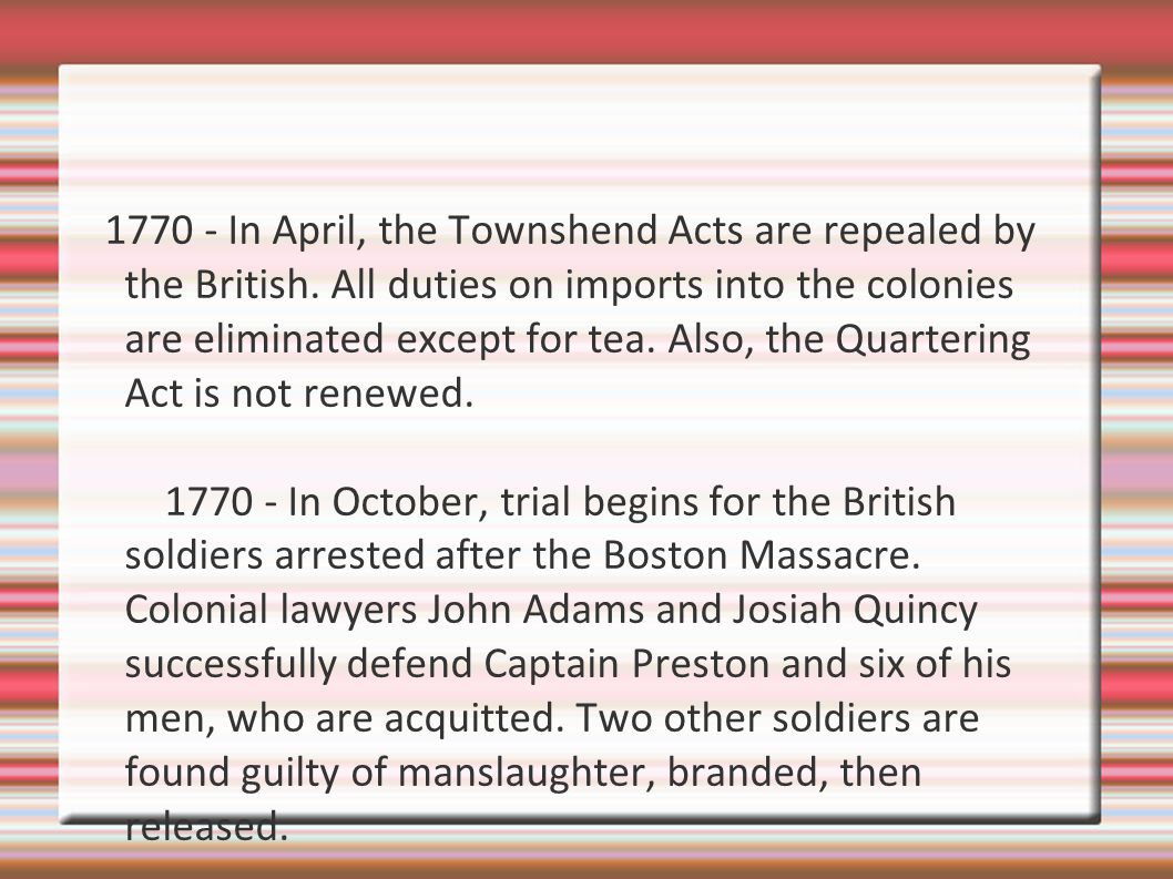 1770 - In April, the Townshend Acts are repealed by the British