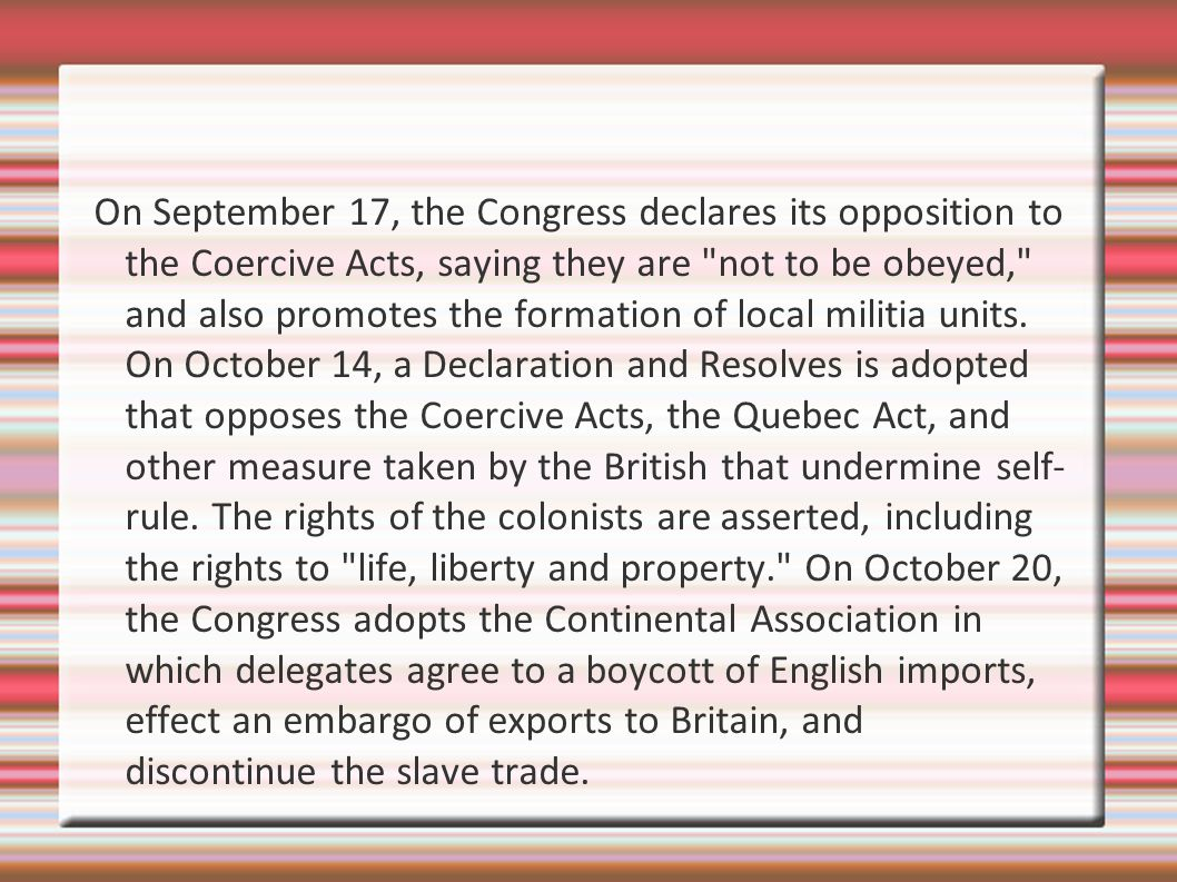 On September 17, the Congress declares its opposition to the Coercive Acts, saying they are not to be obeyed, and also promotes the formation of local militia units.