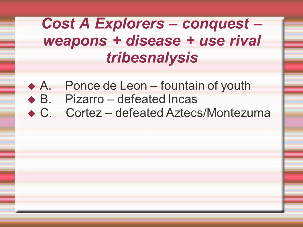 Cost A Explorers – conquest – weapons + disease + use rival tribesnalysis