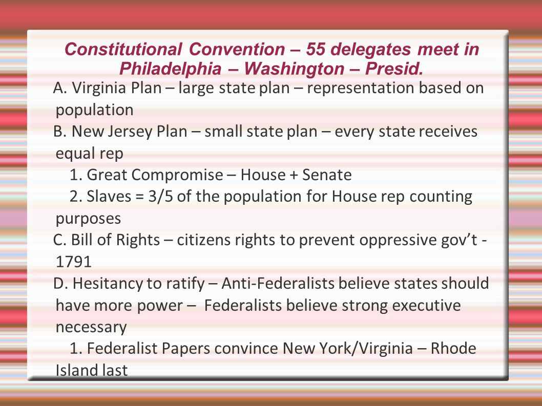 Constitutional Convention – 55 delegates meet in Philadelphia – Washington – Presid.