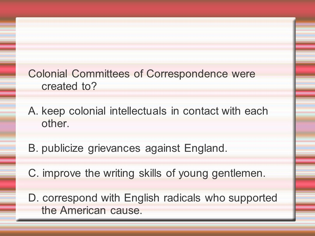 Colonial Committees of Correspondence were created to