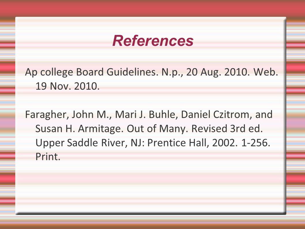 References Ap college Board Guidelines. N.p., 20 Aug. 2010. Web. 19 Nov. 2010.
