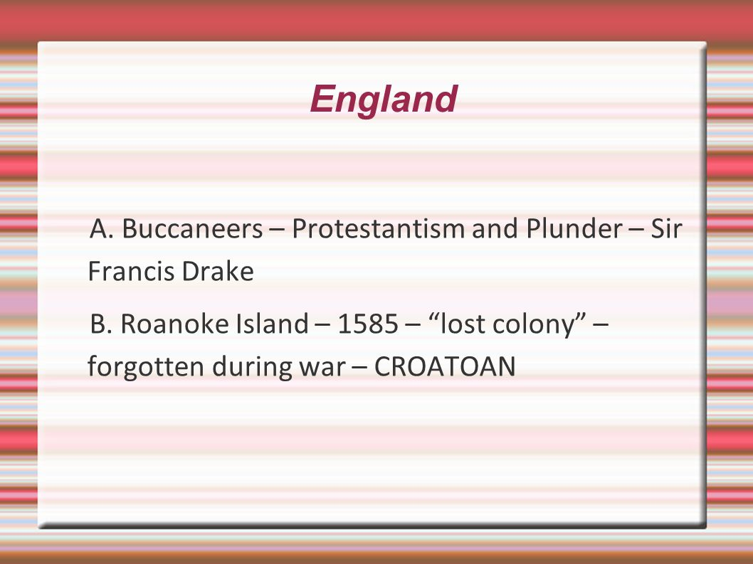 England A. Buccaneers – Protestantism and Plunder – Sir Francis Drake