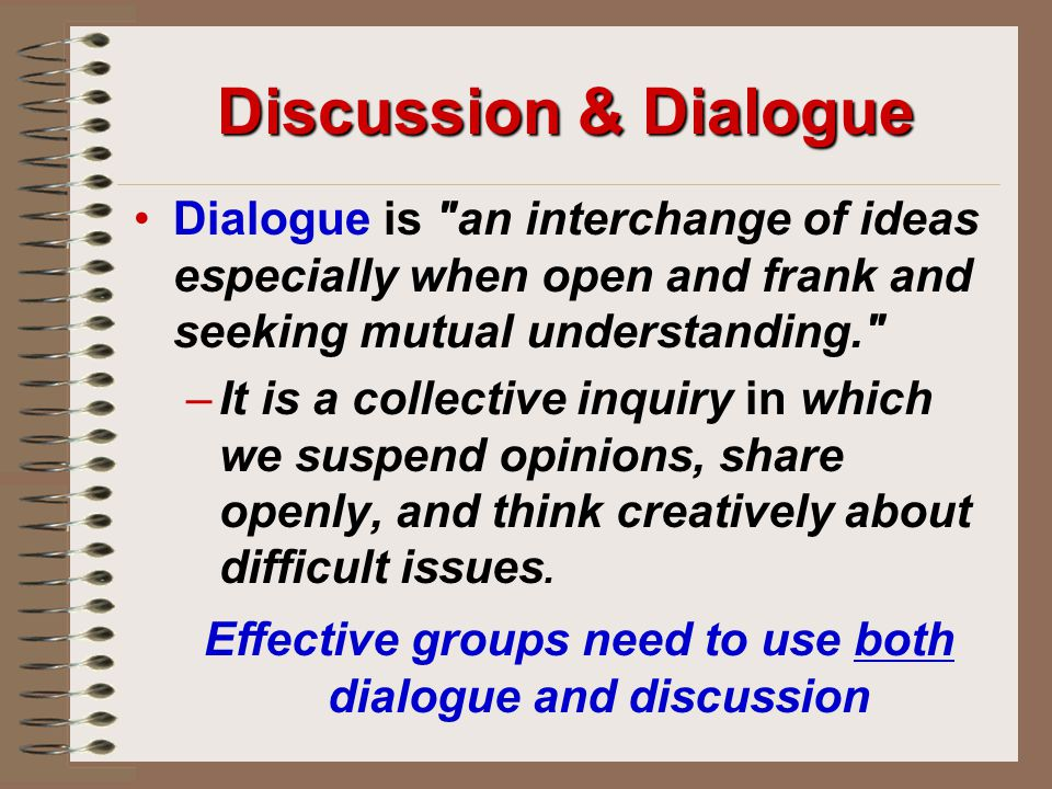 Effective groups need to use both dialogue and discussion