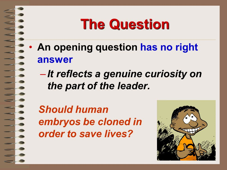 The Question An opening question has no right answer