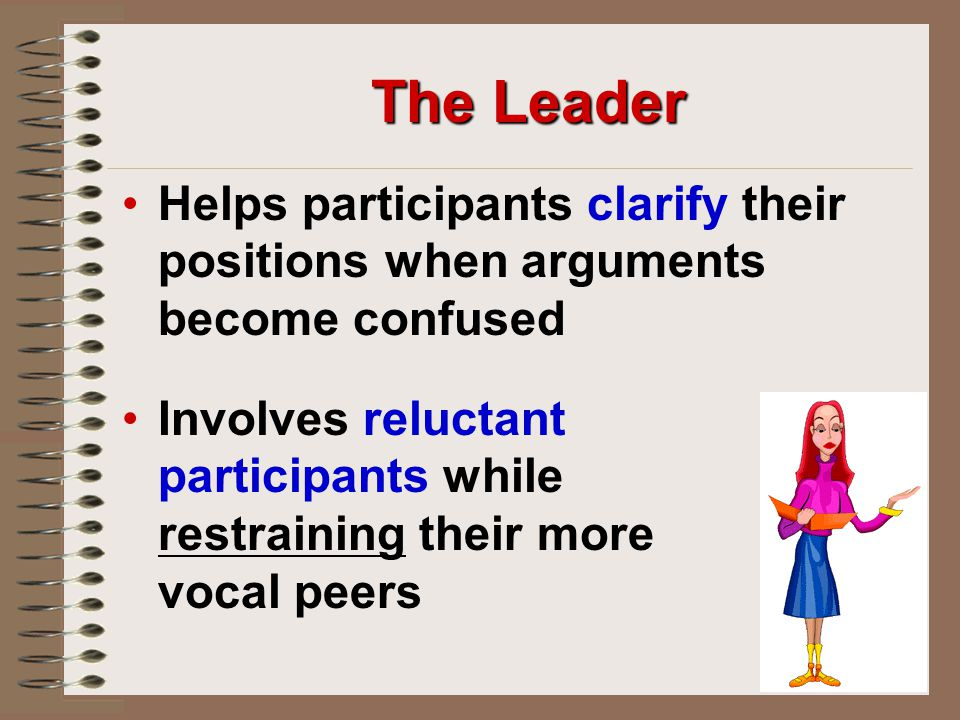 The Leader Helps participants clarify their positions when arguments become confused.