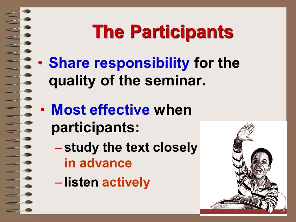 The Participants Share responsibility for the quality of the seminar.