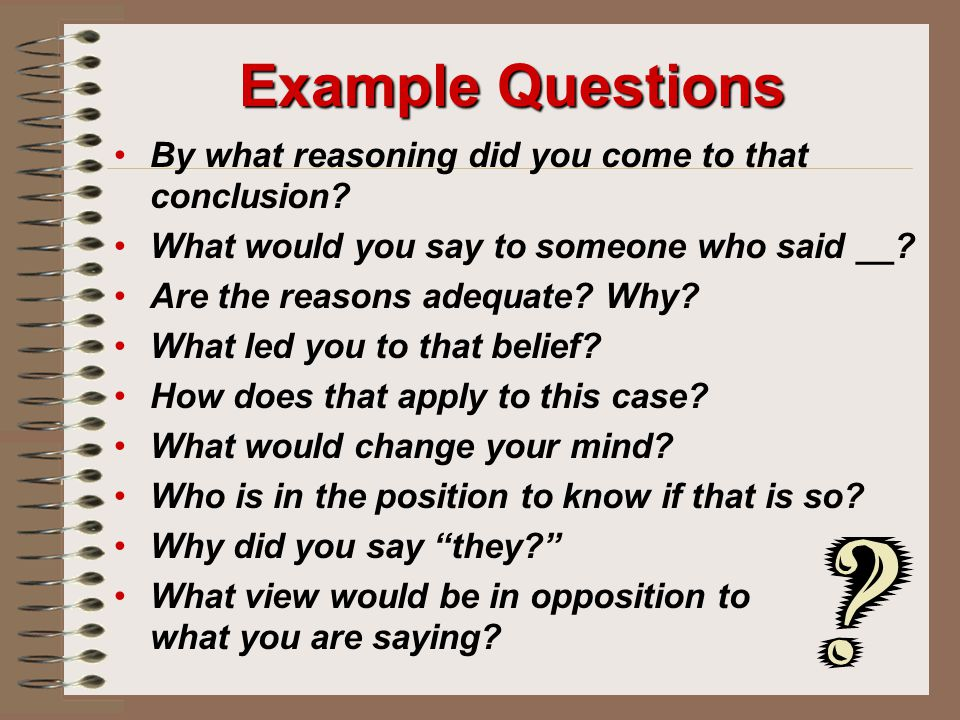 Example Questions By what reasoning did you come to that conclusion