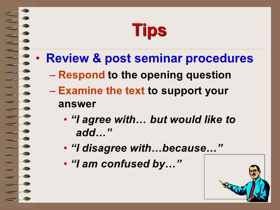 Tips Review & post seminar procedures Respond to the opening question