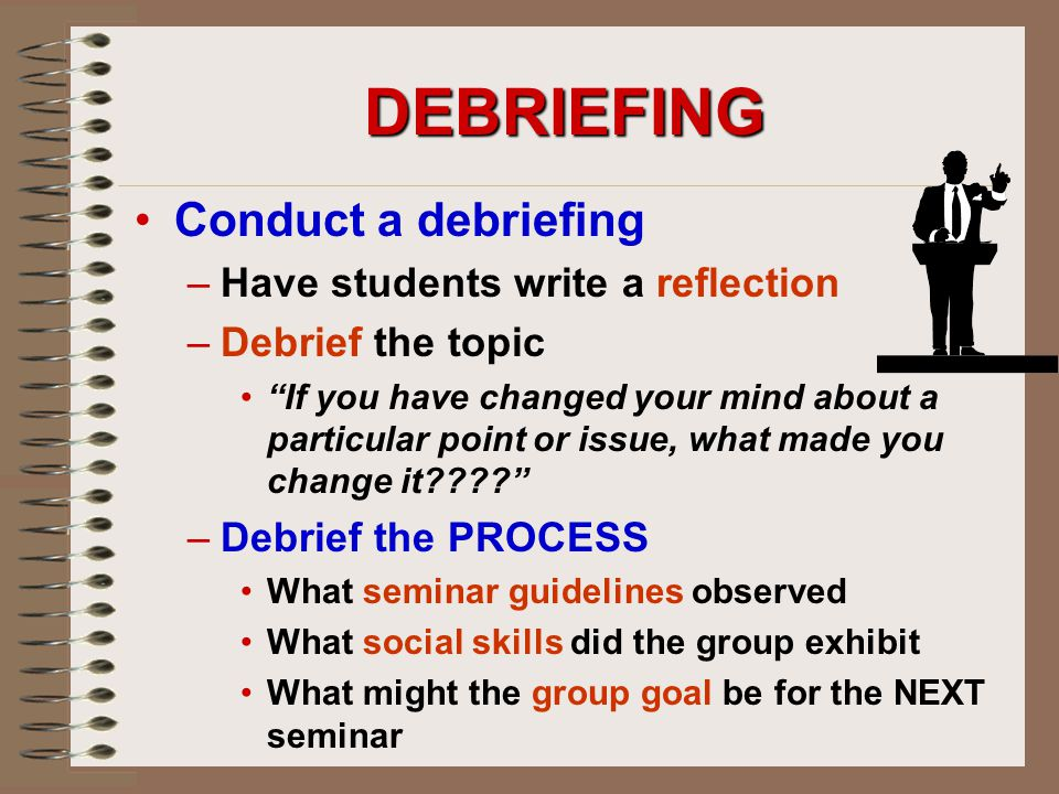 DEBRIEFING Conduct a debriefing Have students write a reflection