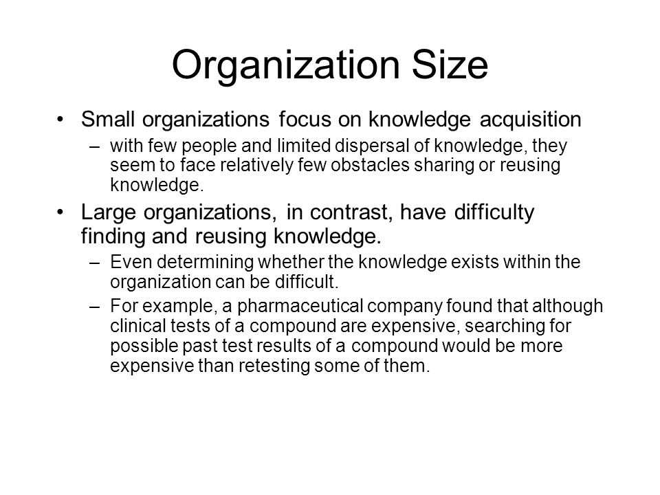 Organization Size Small organizations focus on knowledge acquisition