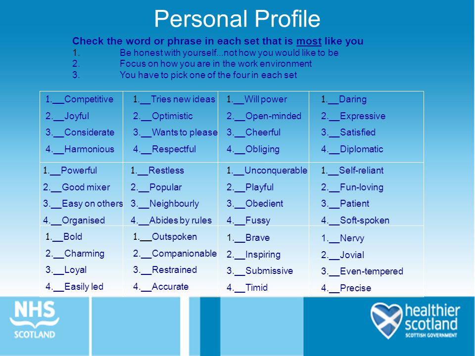 Personal Profile Check the word or phrase in each set that is most like you. 1. Be honest with yourself...not how you would like to be.
