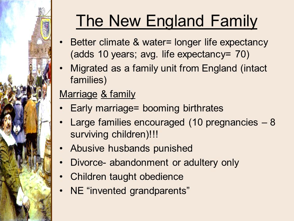 The New England Family Better climate & water= longer life expectancy (adds 10 years; avg. life expectancy= 70)