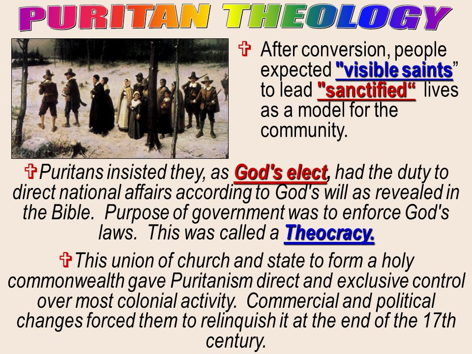PURITAN THEOLOGY After conversion, people expected visible saints to lead sanctified lives as a model for the community.