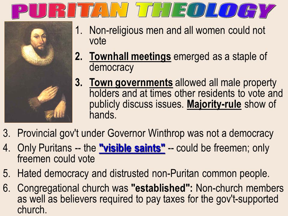 PURITAN THEOLOGY Non-religious men and all women could not vote