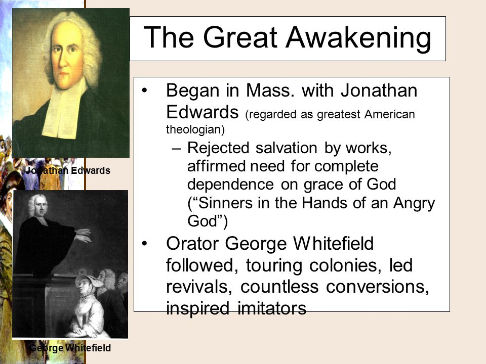 The Great Awakening Began in Mass. with Jonathan Edwards (regarded as greatest American theologian)