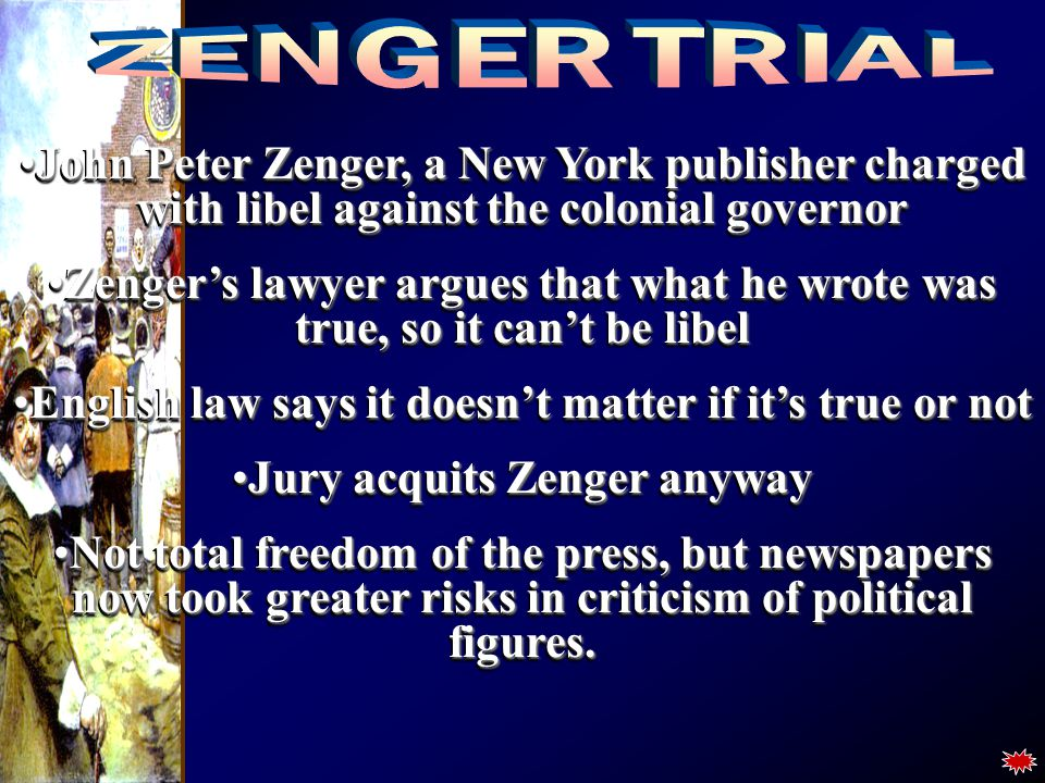 ZENGER TRIAL John Peter Zenger, a New York publisher charged with libel against the colonial governor.