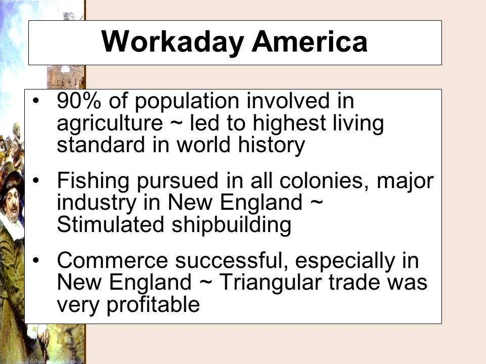 Workaday America 90% of population involved in agriculture ~ led to highest living standard in world history.