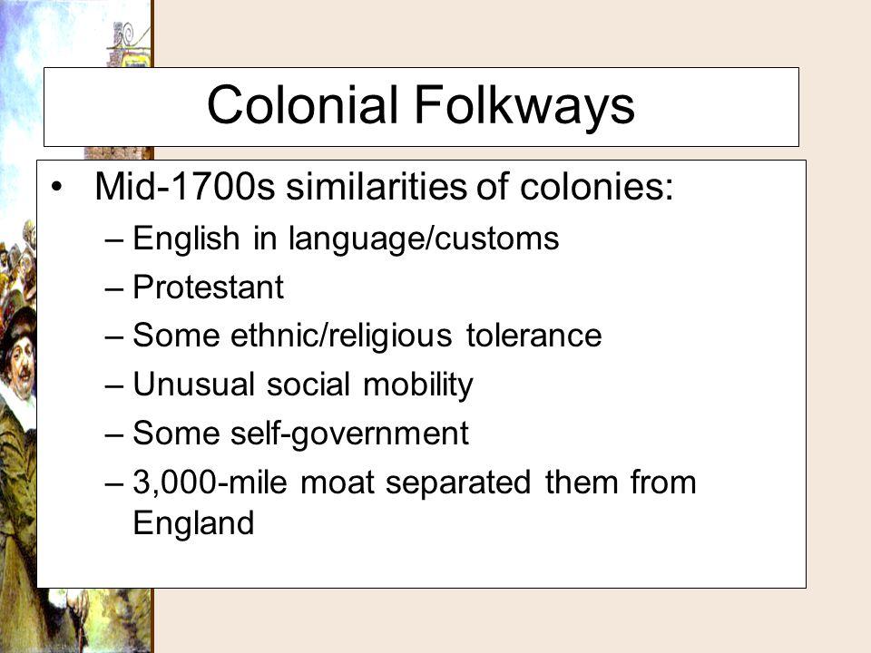 Colonial Folkways Mid-1700s similarities of colonies: