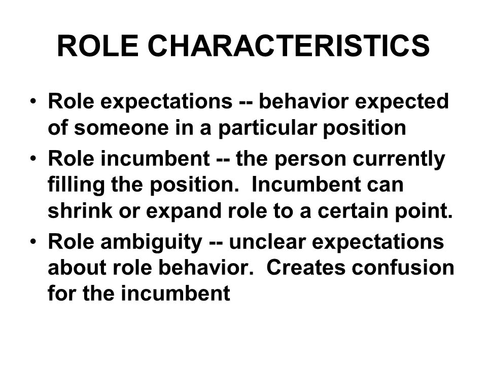 ROLE CHARACTERISTICS Role expectations -- behavior expected of someone in a particular position.