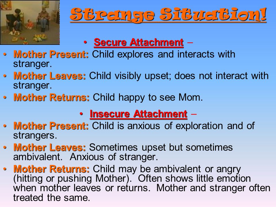 Strange Situation! Secure Attachment –