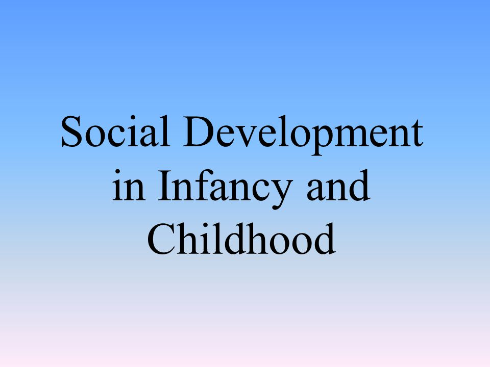Social Development in Infancy and Childhood