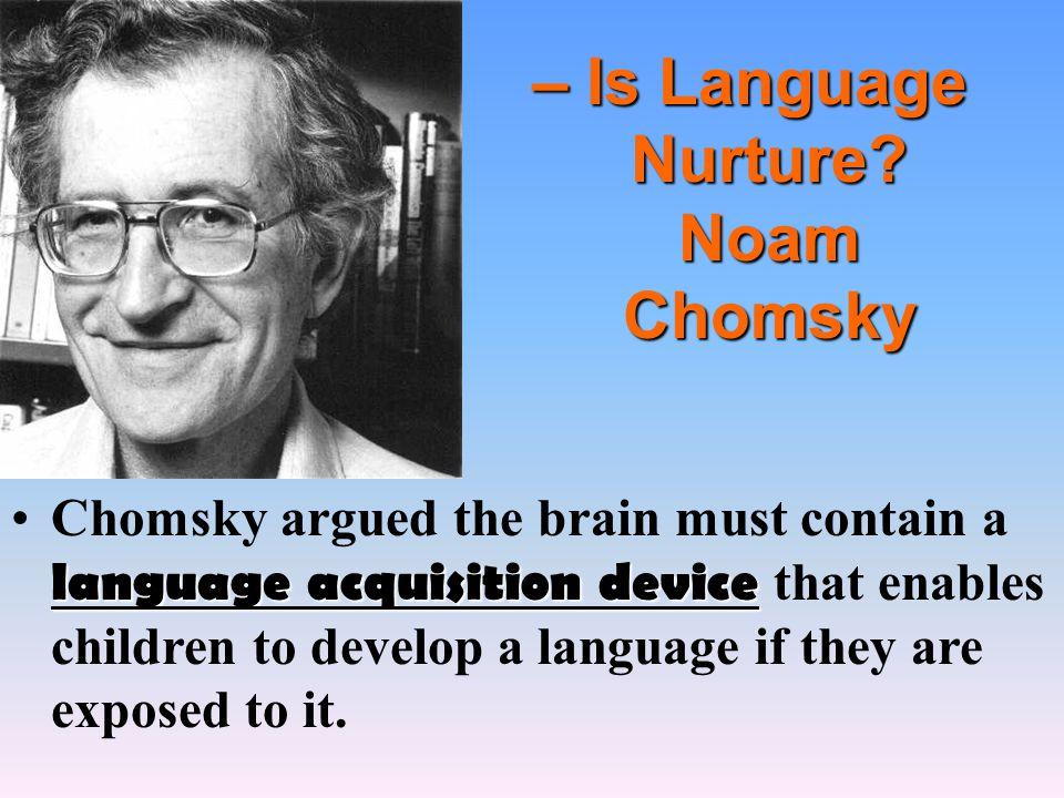 – Is Language Nurture Noam Chomsky