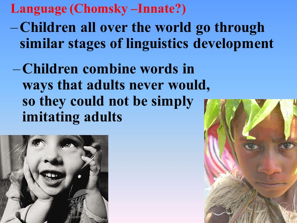 Language (Chomsky –Innate )