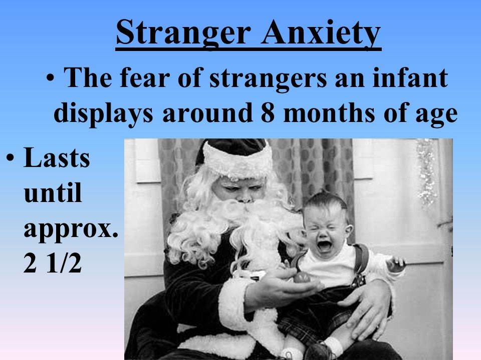 The fear of strangers an infant displays around 8 months of age