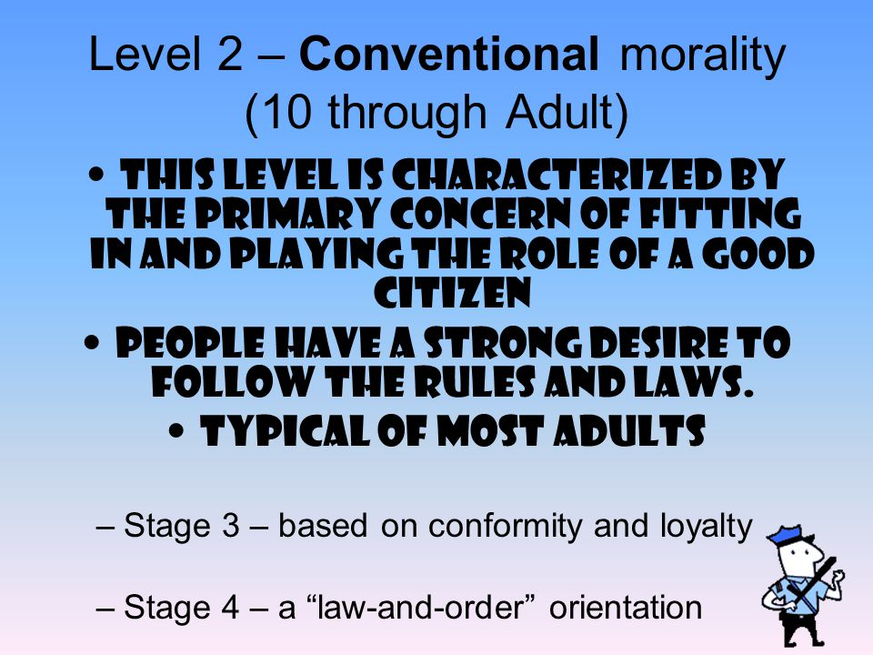 Level 2 – Conventional morality (10 through Adult)