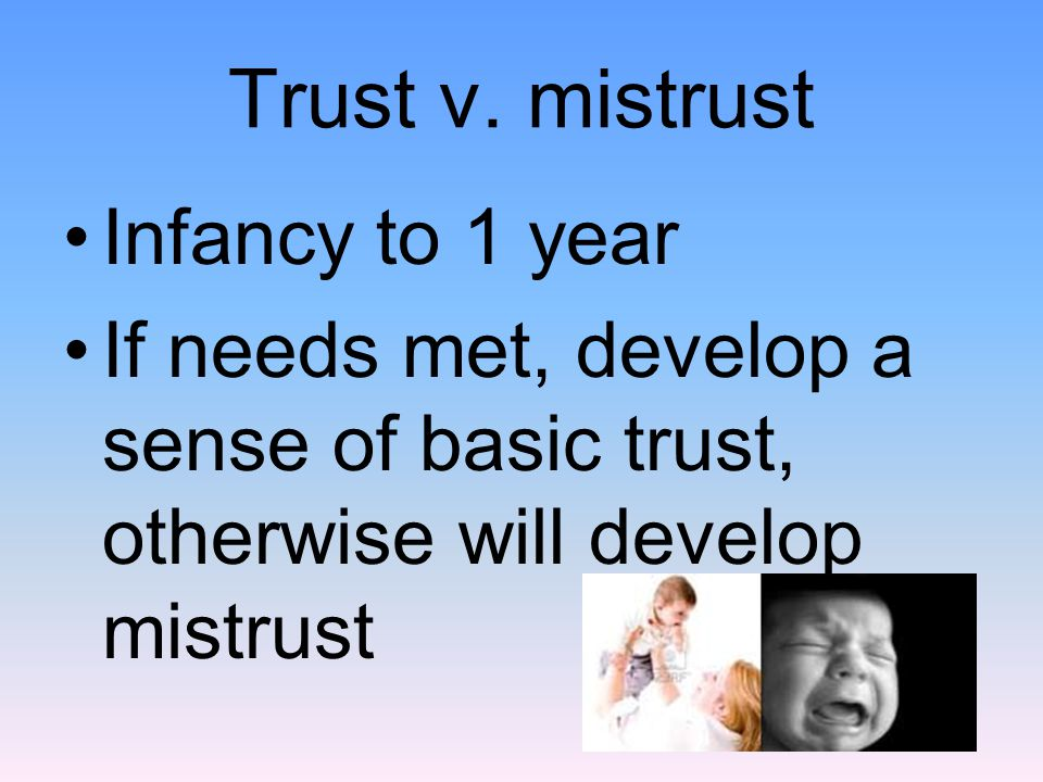 Trust v. mistrust Infancy to 1 year