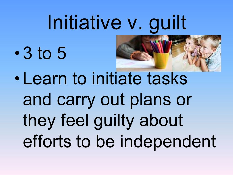 Initiative v. guilt 3 to 5.